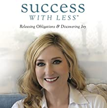 Success with Less: Releasing Obligations and Discovering Joy Audiobook by Karen Mangia Narrated by Lisa-Gabrielle Greene