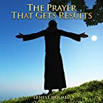 The Prayer That Gets Results | Ernest Holmes