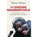 The Singing Neanderthals: The Origins of Music, Language, Mind and Bodyby Steven Mithen