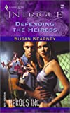 Defending the Heiress (Heroes Inc, Book 2) (Harlequin Intrigue Series #709) (0373227094) by Kearney, Susan