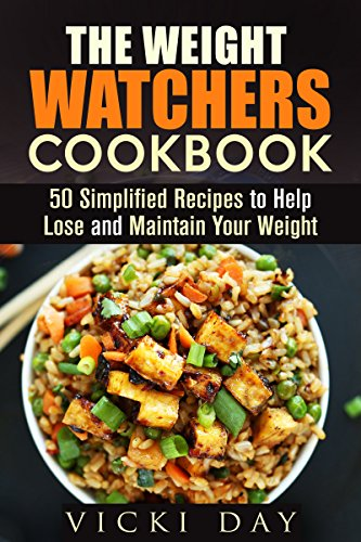 The Weight Watchers Cookbook: 50 Simplified Recipes to Help Lose and Maintain Your Weight (Low-Fat & Gluten-Free) by Vicki Day