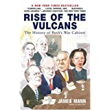 Rise of the Vulcans: The History of Bush's War Cabinet ~ Jim Mann