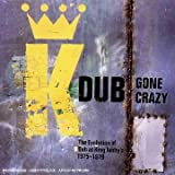 Dub Gone Crazy: The Evolution Of Dub At King Tubby's 1975 - 1979