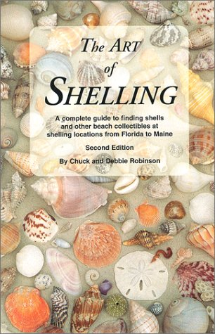 The Art of Shelling  A Complete Guide to Finding Shells and Other Beach Collectibles at Shelling Locations from Florida to Maine