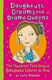 Doughnuts, Dreams and Drama Queens: The Theatrical Third Diary of Bathsheba Clarice De Trop!