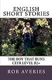 English Short Stories: The Boy That Runs (CEFR Level B2+) (Volume 4)