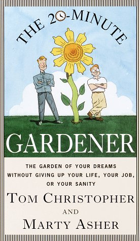 Image for 20-Minute Gardener : The Garden of Your Dreams Without Giving Up Your Life, Your Job, or Your Sanity