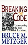 Breaking the Code: Understanding the Book of Revelation (0687428076) by Metzger, Bruce M.