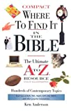 Where to Find It in the Bible: The Ultimate A to Z. Resource Series -Compact Size (0785251944) by Anderson, Ken