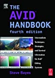 img - for The Avid Handbook: Intermediate Techniques, Strategies, and Survival Information for Avid Editing Systems by Steve Bayes (2003-12-15) book / textbook / text book