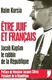 echange, troc Haïm Korsia - Etre Juif et Français : Jacob Kaplan, le rabbin de la République