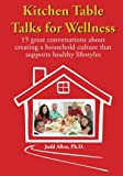 img - for Kitchen Table Talks for Wellness: 15 Great Conversations about Creating a Household Culture that Supports Healthy Lifestyles book / textbook / text book
