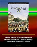 The Civil War Ends, 1865 - The U.S. Army Campaigns of the Civil War, General Sherman, Grant, Lee, Beauregard, Federals, Confederates, Carolinas Campaign, Potter's Raid, Surrender at Citronelle