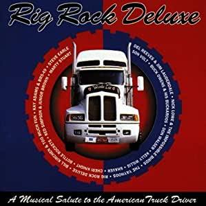 Rig Rock Deluxe: A Musical Salute To American Truck Drivers