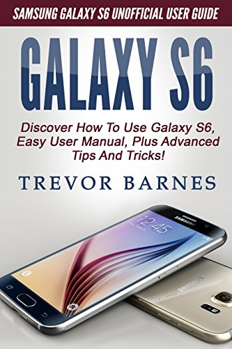 galaxy-s6-samsung-galaxy-s6-unofficial-user-guide-discover-how-to-use-galaxy-s6-easy-user-manual-plu