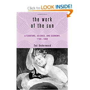 The Work of the Sun: Literature, Science, and Economy, 1760-1860 Ted Underwood
