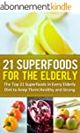 21 Superfoods for the Elderly: The To...