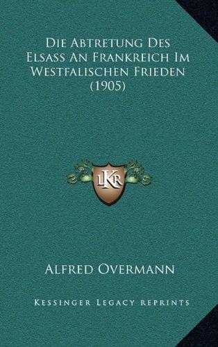 Die Abtretung Des Elsass an Frankreich Im Westfalischen Frieden (1905)