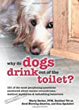 img - for Why Do Dogs Drink Out of the Toilet?: 101 of the Most Perplexing Questions Answered About Canine Conundrums, Medical Mysteries and Befuddling Behaviors by Becker D.V.M., Marty, Spadafori, Gina (2006) Paperback book / textbook / text book