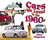 Giles Chapman Cars We Loved in the 1960s