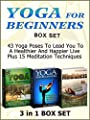 Yoga For Beginners Box Set: 43 Yoga Poses To Lead You To A Healthier And Happier Live Plus 15 Meditation Techniques (Yoga for Beginners Box Set, Yoga Books, Yoga for Beginners) (English Edition)