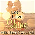 Let Love Shine: Love Series, Book 3.5 (       UNABRIDGED) by Melissa Collins Narrated by Shirl Rae, Sean Crisden