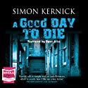 A Good Day to Die Audiobook by Simon Kernick Narrated by Dave John