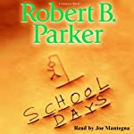 School Days (       UNABRIDGED) by Robert B. Parker Narrated by Joe Mantegna