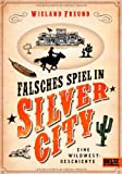 Falsches Spiel in Silver City: Eine Wildwest-Geschichte