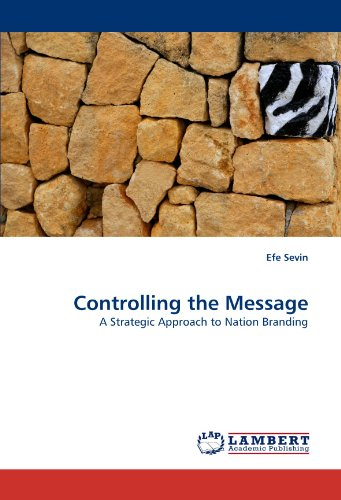 Controlling the Message: A Strategic Approach to Nation Branding