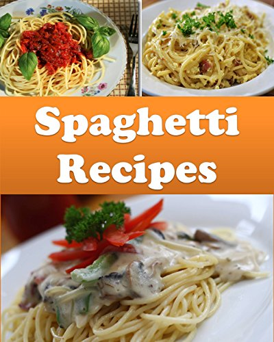 Spaghetti: Spaghetti Recipes - The Easy and Delicious Spaghetti Cookbook (spaghetti, spaghetti recipes, spaghetti cookbook, spaghetti cook book) by Sarah J Murphy