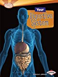 Rebecca L. Johnson Your Digestive System (Searchlight Books: How Does Your Body Work?)