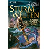 Sturmwelten - Unter schwarzen Segeln: Romanvon &#34;Christoph Hardebusch&#34;