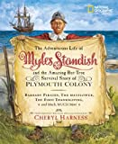 The Adventurous Life of Myles Standish and the Amazing-but-True Survival Story of Plymouth Colony: Barbary Pirates, the Mayflower, the First Thanksgiving, ... Much, Much More (Cheryl Harness Histories)