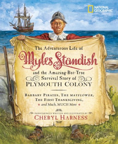The Adventurous Life of Myles Standish and the Amazing-but-True Survival Story of Plymouth Colony: Barbary Pirates, the Mayflower, the First ... Much, Much More (Cheryl Harness Histories) PDF