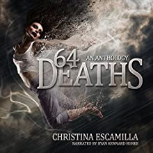 64 Deaths: An Anthology (       UNABRIDGED) by Christina Escamilla Narrated by Ryan Kennard Burke