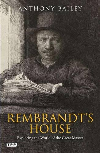 rembrandts-house-exploring-the-world-of-the-great-master-tauris-parke-paperbacks