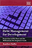 img - for Debt Management for Development: Protection of the Poor and the Millennium Development Goals by Kunibert Raffer (2011-07-31) book / textbook / text book