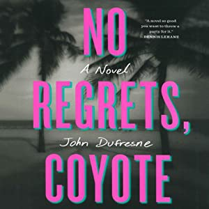 No Regrets, Coyote | [John Dufresne]