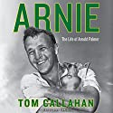 Arnie: The Life of Arnold Palmer Audiobook by Tom Callahan Narrated by Danny Campbell