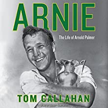 Arnie: The Life of Arnold Palmer | Livre audio Auteur(s) : Tom Callahan Narrateur(s) : Danny Campbell