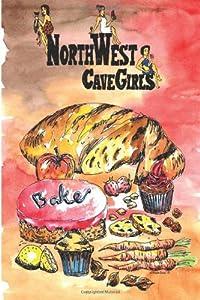 Northwest Cavegirls Bake: Creating Paleo/Primal, Gluten-Free, Dairy-Free Treats with Almond and Coconut Flour (Northwest Cavegirls' Paleo Recipes) (Volume 1)
