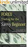 FOREX Trading for the Savvy Beginner:...