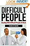 Difficult People: Dealing With Diffic...