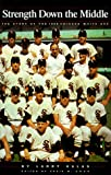 Strength Down the Middle - The Story of the 1959 Chicago White Sox