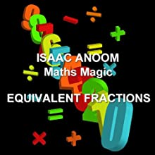 Maths Magic: Equivalent Fractions Audiobook by Isaac Anoom Narrated by Isaac Anoom