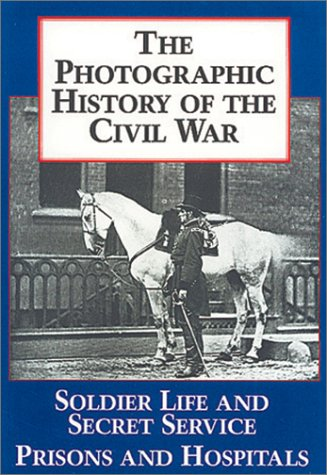 The Photographic History of the Civil War, Volume 4: Soldier Life