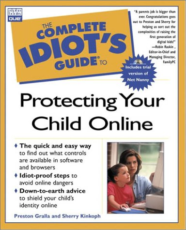The Complete Idiot's Guide to Protecting Your Child Online (with CD-ROM)