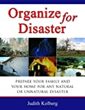 img - for Organize for Disaster: Prepare Your Family and Your Home for Any Natural Or Unnatural Disaster [Paperback] [2005] (Author) Judith Kolberg book / textbook / text book
