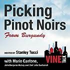 Picking Pinot Noirs from Burgundy: Vine Talk Episode 103 Hörspiel von Vine Talk Gesprochen von: Stanley Tucci, Lidia Bastianich, Mario Cantone, John Benjamin Hickey